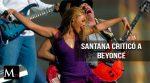 La feroz crítica de Santana a Beyoncé