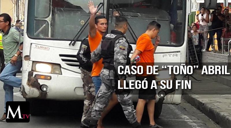 "Caso de ""Toño"" Abril llegó a su fin"