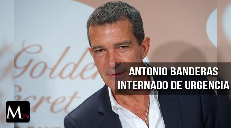 Antonio Banderas fue internado de urgencia