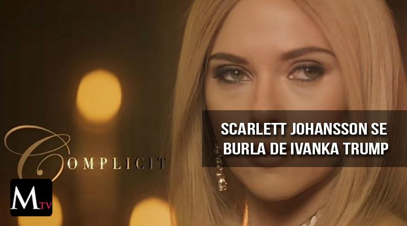 Scarlett Johansson se burla de Ivanka Trump