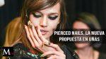 Pierced nails, una nueva propuesta para tus uñas