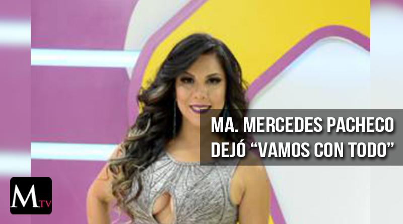 "María Mercedes Pachecho ya no estará en ""Vamos con todo"""